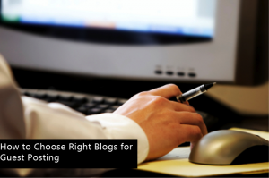 How to Choose Right Blogs for Guest Posting